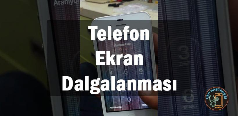Telefon Ekran Dalgalanması Çözümü