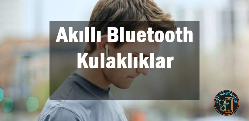 Akııllı Bluetooth Kulaklıklar