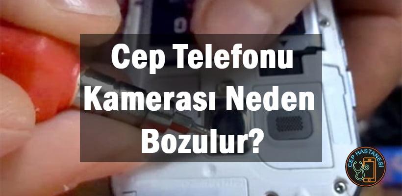 Cep Telefonu Kamerası Neden Bozulur?