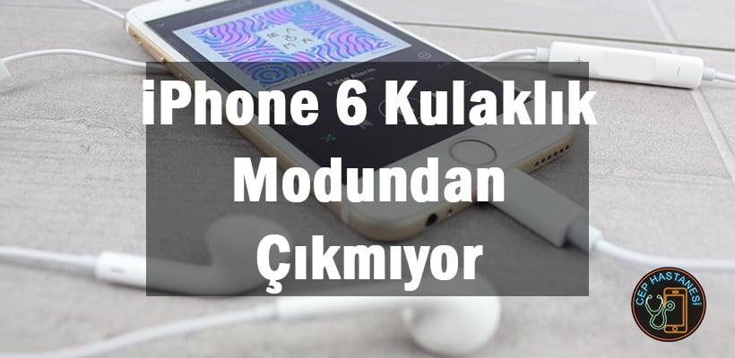 iPhone 6 Kulaklık Modundan Çıkmıyor