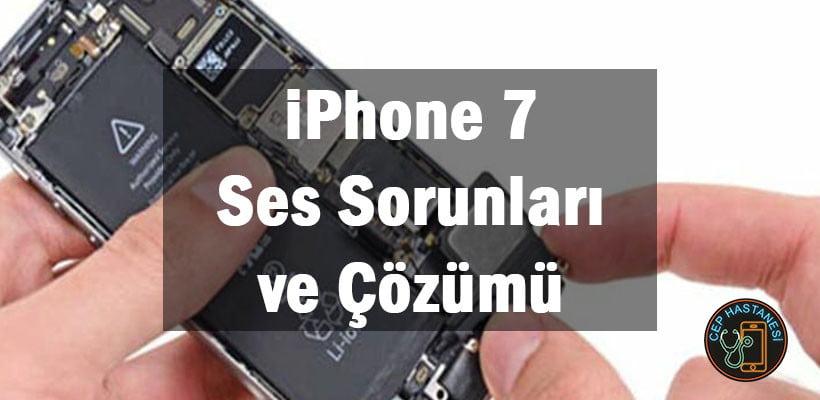 iPhone 7 Ses Sorunları ve Çözümü