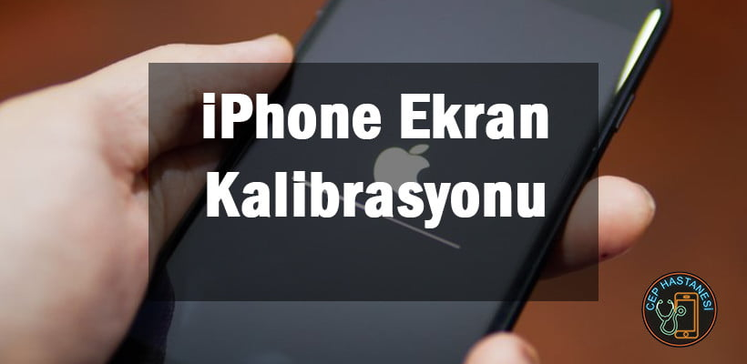 iPhone Ekran Kalibrasyonu