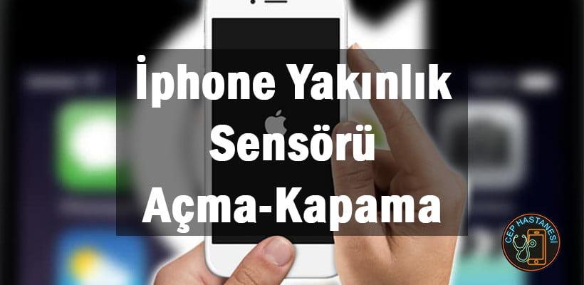 İphone Yakınlık Sensörü Açma-Kapama