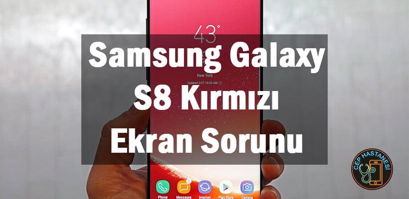 Samsung Galaxy S8 Kırmızı Ekran Sorunu