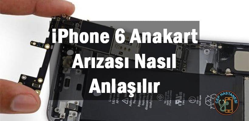 iPhone 6 Anakart Arızası Nasıl Anlaşılır