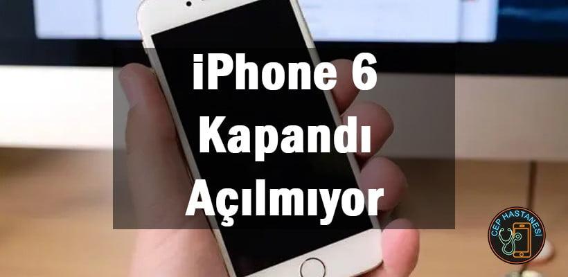 iPhone 6 Kapandı Açılmıyor