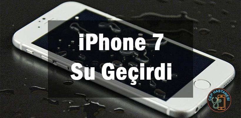 iPhone 7 Su Geçirdi