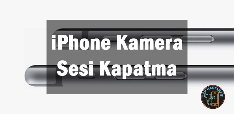 iPhone Kamera Sesi Kapatma