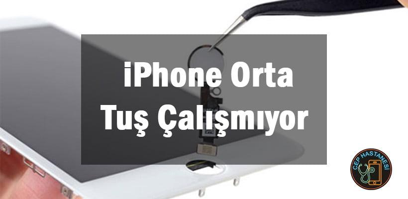 iPhone Orta Tuş Çalışmıyor