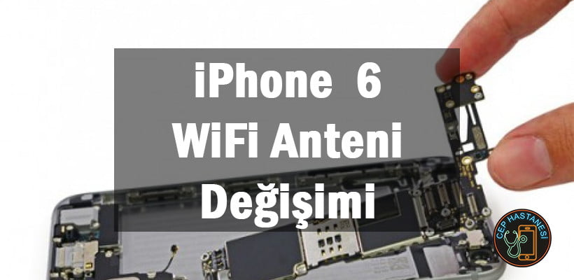 iPhone 6 WiFi Anteni Değişimi