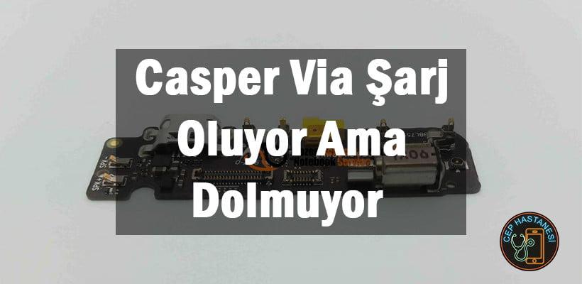 Casper Via Şarj Oluyor Ama Dolmuyor