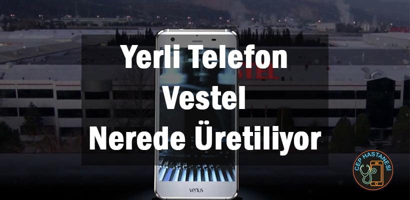 Yerli Telefon Vestel Nerede Üretiliyor