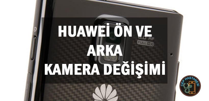 Huawei Ön Ve Arka Kamera Değişimi
