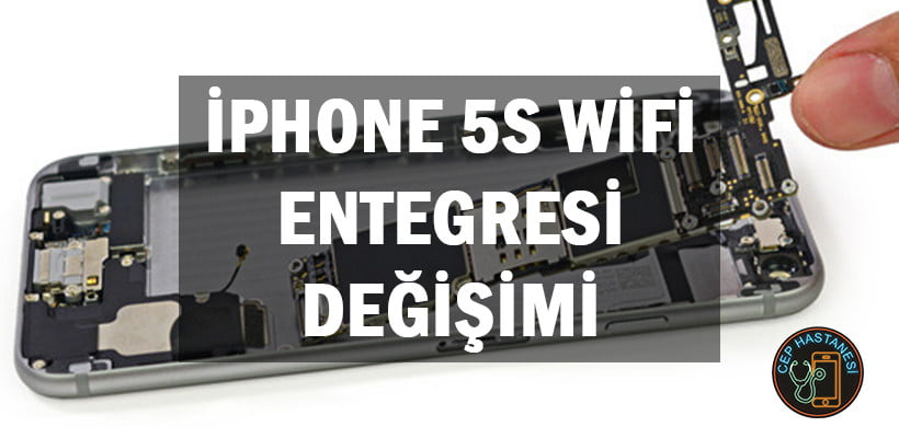 iPhone 5S Wifi Entegresi Değişimi