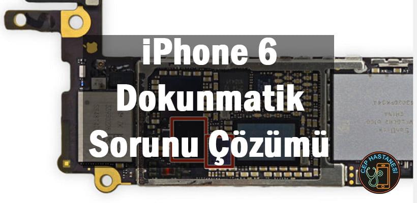 iPhone 6 Dokunmatik Sorunu Çözümü