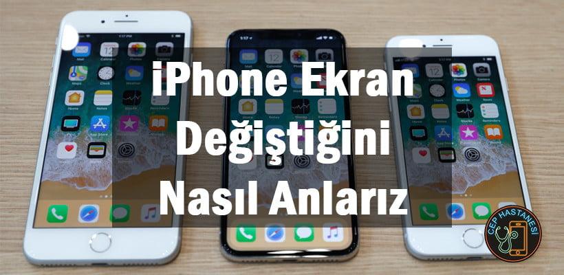 iPhone Ekran Değiştiğini Nasıl Anlarız