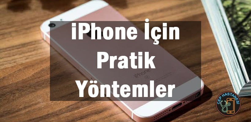 iPhone İçin Pratik Yöntemler