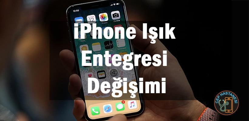 iPhone Işık Entegresi Değişimi