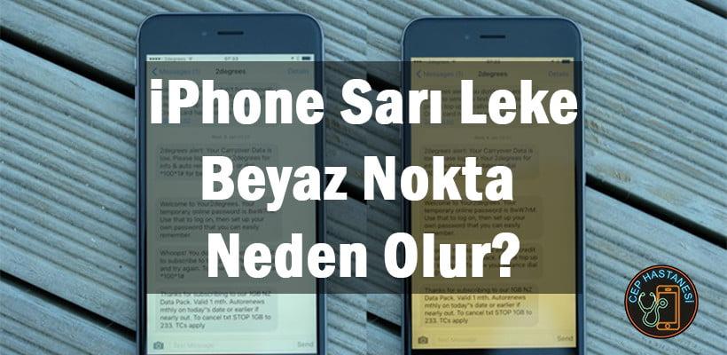 iPhone Sarı Leke Beyaz Nokta Neden Olur?