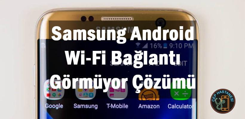 Samsung Android Wi-Fi Bağlantı Görmüyor Çözümü