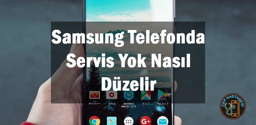 Samsung Telefonda Servis Yok Nasıl Düzelir