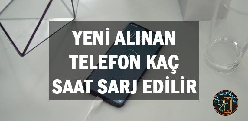 Yeni Alınan Telefon Kaç Saat Sarj Edilir