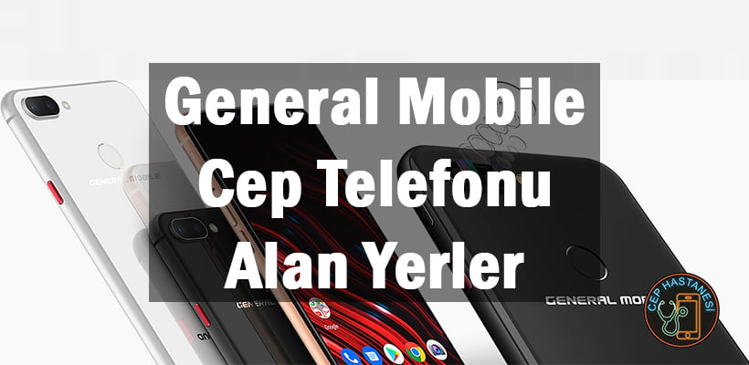 General Mobile Cep Telefonu Alan Yerler