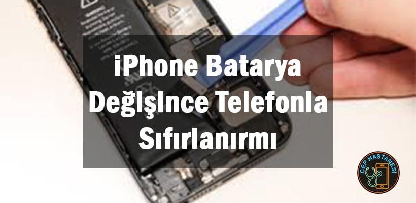 iPhone Batarya Değişince Telefonla Sıfırlanırmı