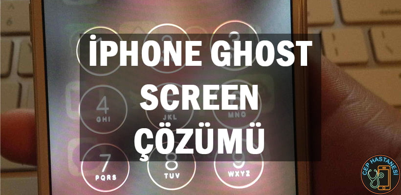 iPhone Ghost Screen Çözümü