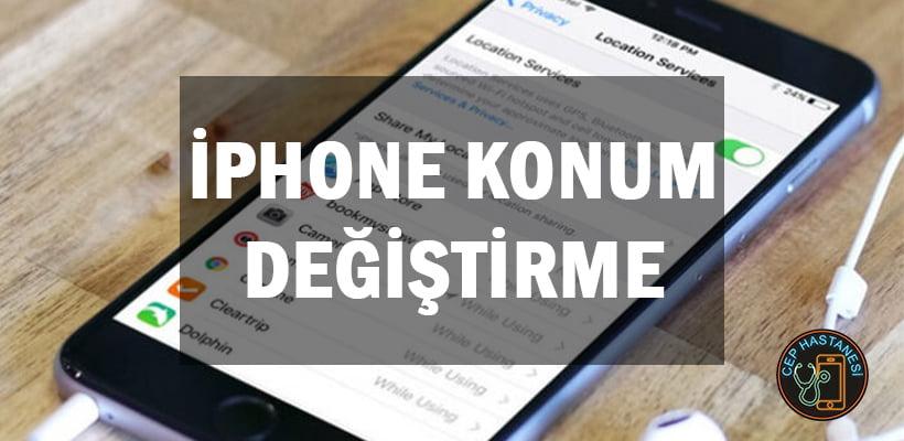 iPhone Konum Değiştirme