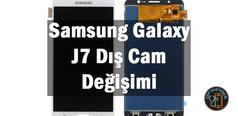 Samsung Galaxy J7 Dış Cam Değişimi
