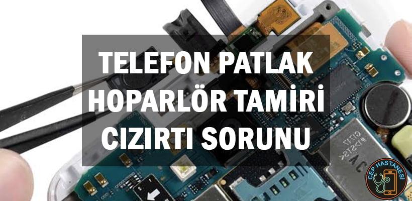 Telefon Patlak Hoparlör Tamiri, Cızırtı Sorunu