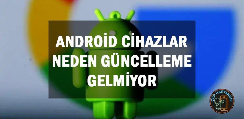 Android Cihazlar Neden Güncelleme Gelmiyor