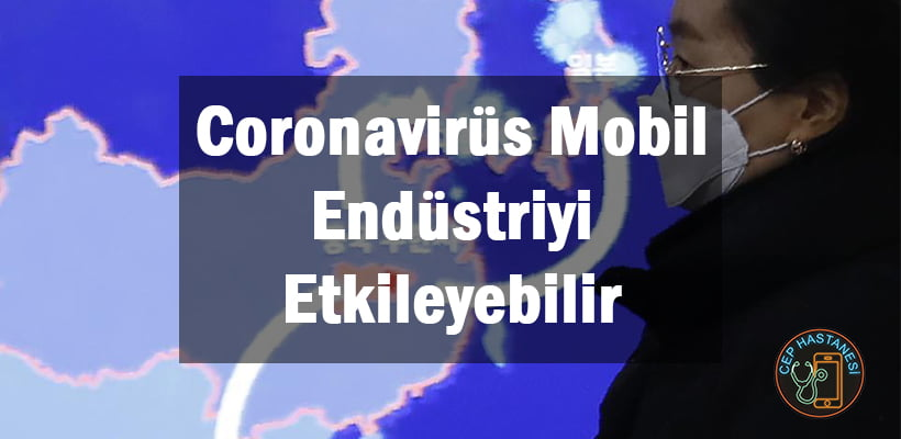 Coronavirüs Mobil Endüstriyi Etkileyebilir