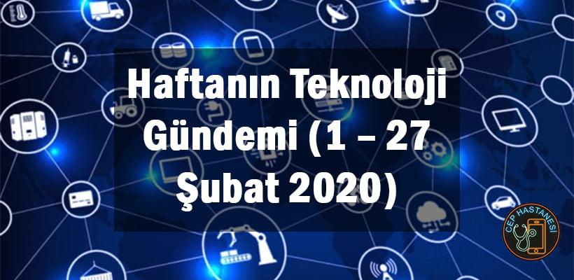 Haftanın Teknoloji Gündemi (1 – 27 Şubat 2020)