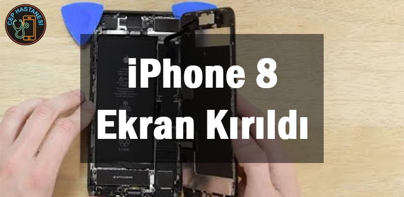 iPhone 8 Ekran Kırıldı