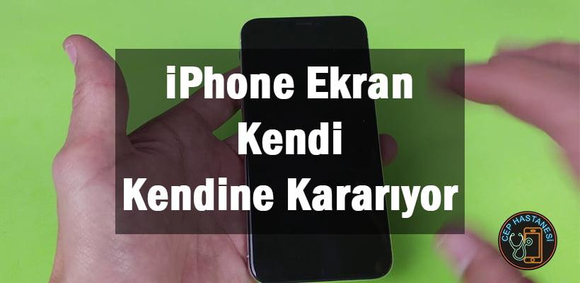 iPhone Ekran Kendi Kendine Kararıyor
