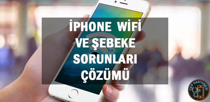 iPhone Wifi ve Şebeke Sorunları Çözümü
