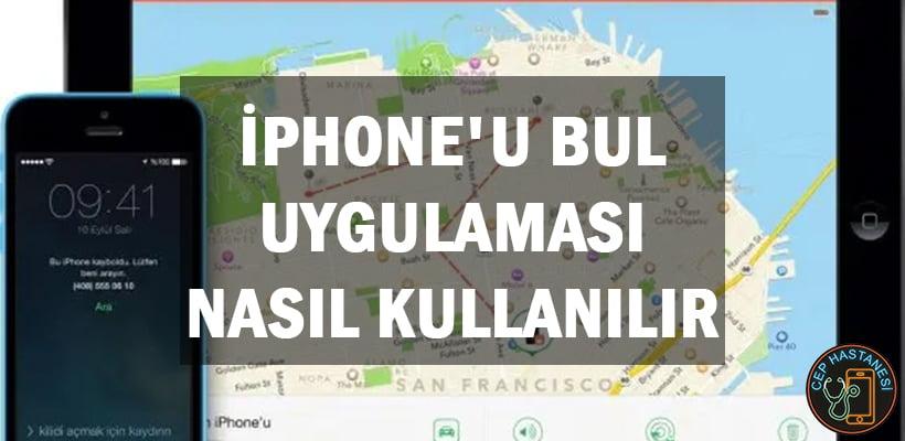 iPhone'u Bul Uygulaması Nasıl Kullanılır