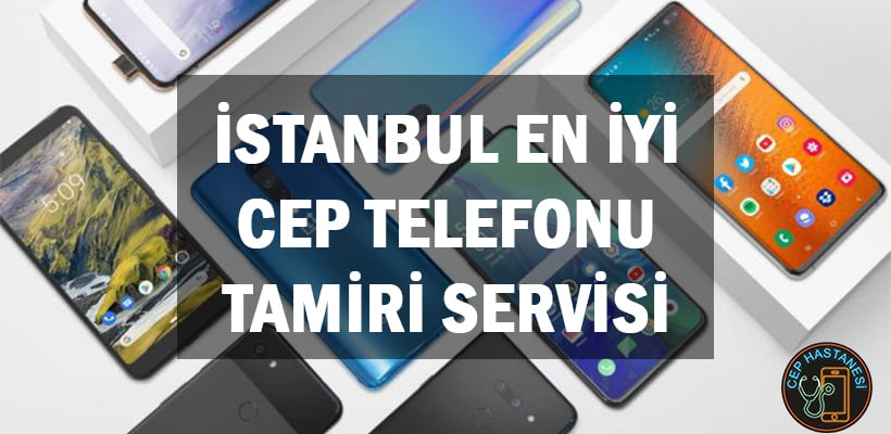 İstanbul En İyi Cep Telefonu Tamiri Servisi
