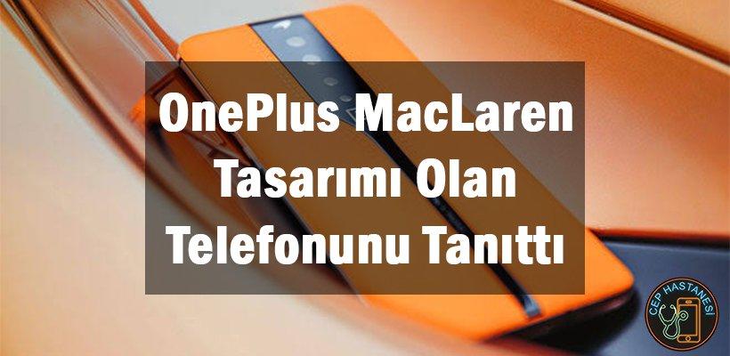 OnePlus MacLaren Tasarımı Olan Telefonunu Tanıttı