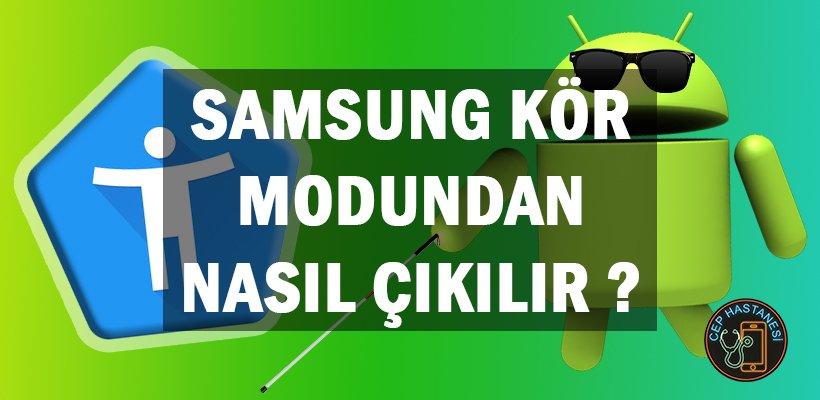 Samsung Kör Modundan Nasıl Çıkılır