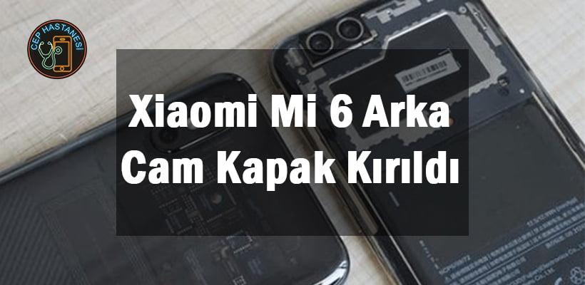 Xiaomi Mi 6 Arka Cam Kapak Kırıldı