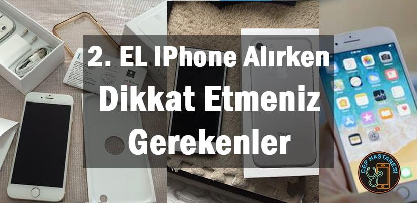 2. EL iPhone Alırken Dikkat Etmeniz Gerekenler