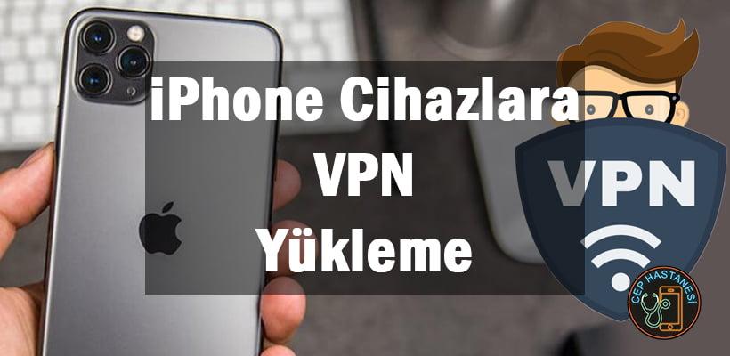 iPhone Cihazlara VPN Yükleme