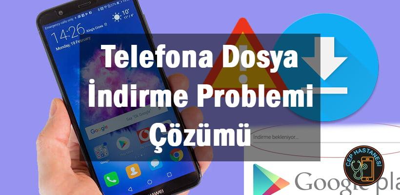 Telefona Dosya İndirme Problemi Çözümü