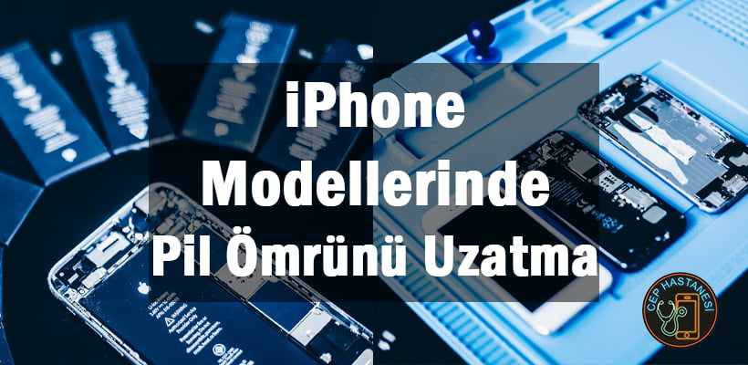 iPhone Modellerinde Pil Ömrünü Uzatma