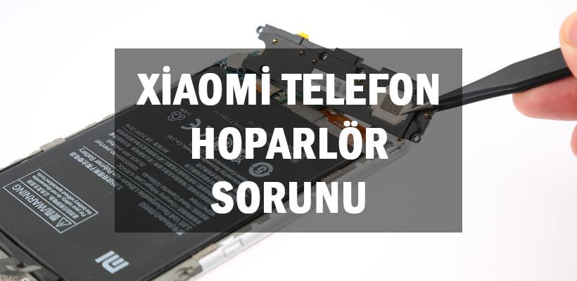 Xiaomi Telefon Hoparlör Sorunu