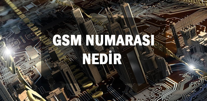 GSM Numarası Nedir