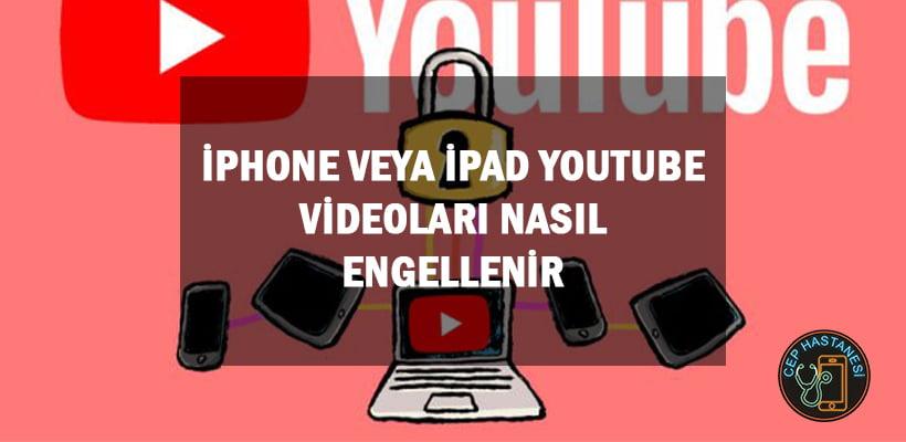 iPhone veya iPad Youtube Videoları Nasıl Engellenir
